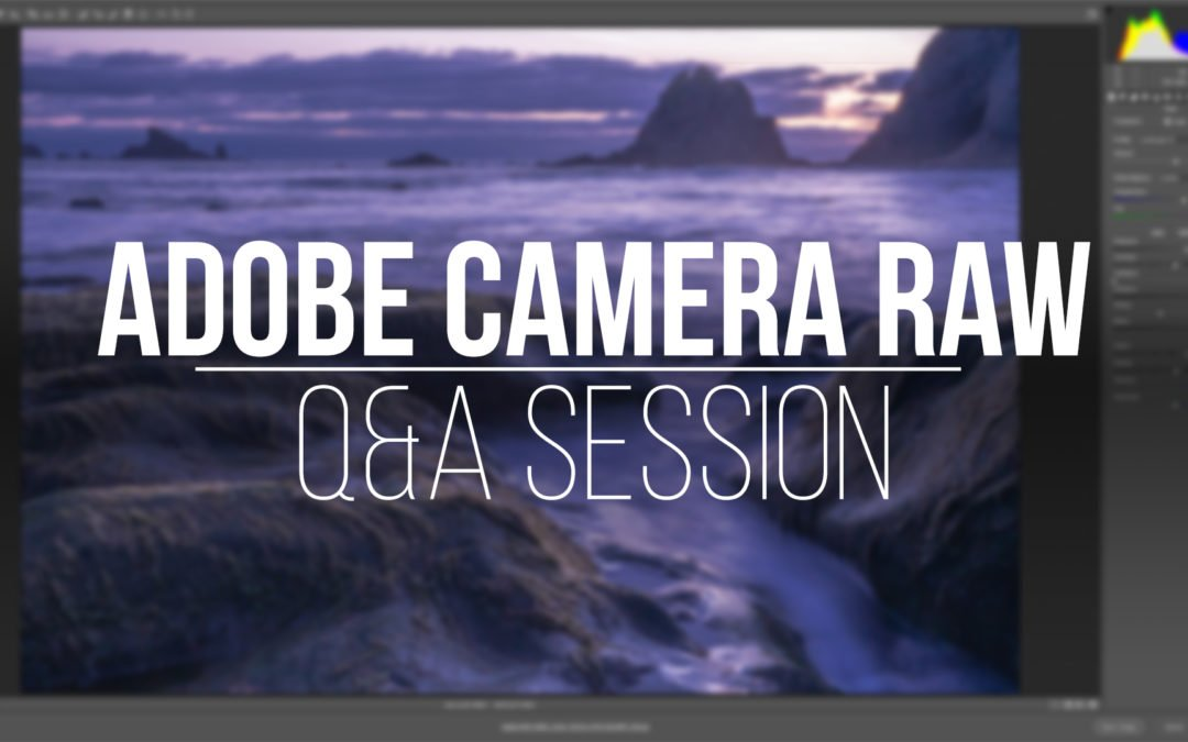 Adobe Camera Raw Q&A Live Event Replay