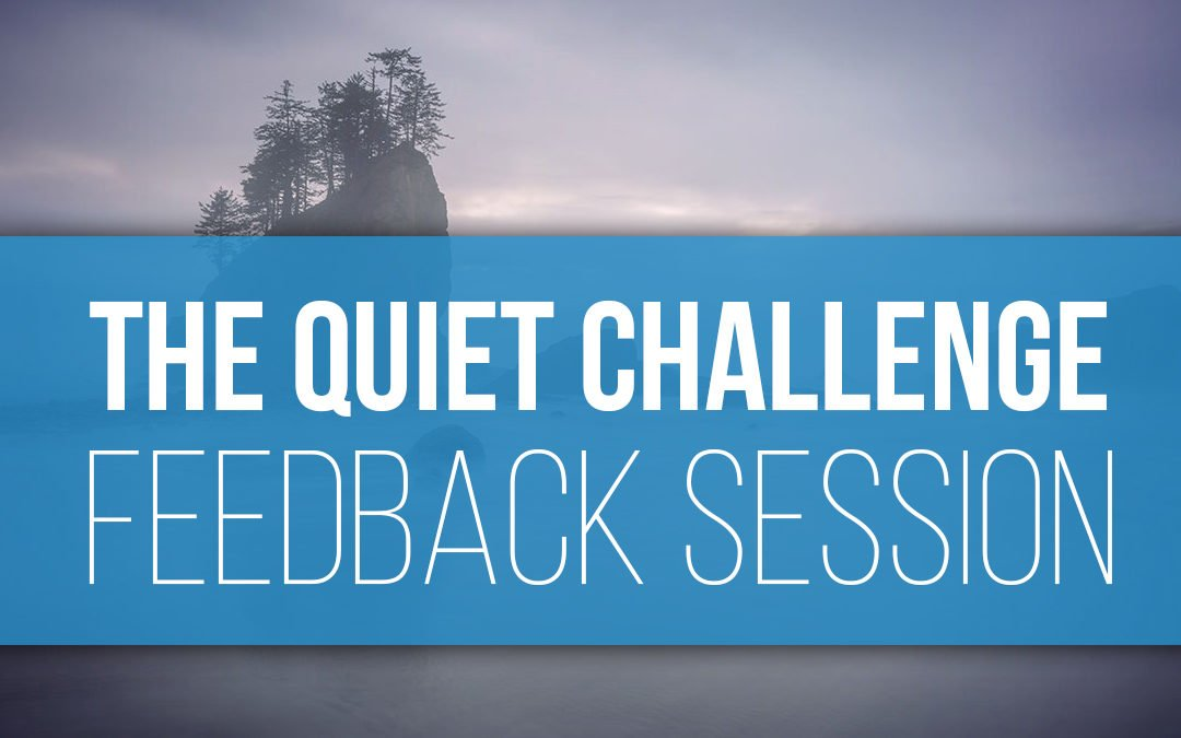 The Quiet Challenge Feedback Session