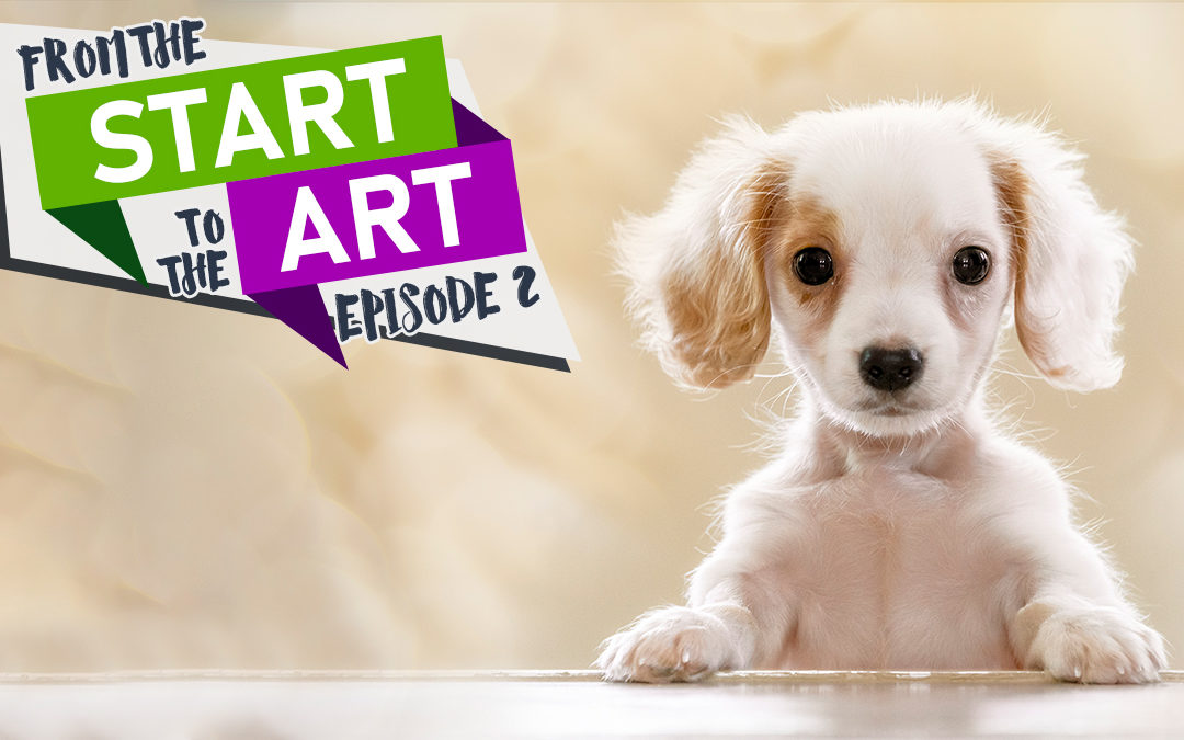 Start to the Art Episode 2: It's a Puppy Thing